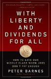 Portada de WITH LIBERTY AND DIVIDENDS FOR ALL: HOW TO SAVE OUR MIDDLE CLASS WHEN JOBS DON'T PAY ENOUGH