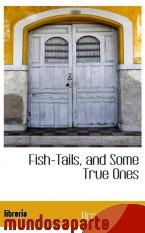 Portada de FISH-TAILS, AND SOME TRUE ONES