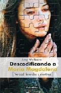 Portada de DESCODIFICANDO A MARIA MAGDALENA: VERDAD, LEYENDAS Y MENTIRAS