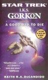 I.K.S. GORKON: GOOD DAY TO DIE BK. 1 (STAR TREK GORKON)