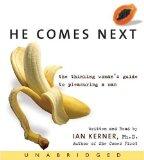 Portada de HE COMES NEXT: THE THINKING WOMAN'S GUIDE TO PLEASURING A MAN