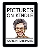 Portada de PICTURES ON KINDLE: SELF PUBLISHING YOUR KINDLE BOOK WITH PHOTOS, ART, OR GRAPHICS, OR TIPS ON FORMATTING YOUR EBOOK'S IMAGES TO MAKE THEM LOOK GREAT BY AARON SHEPARD (2014-03-07)