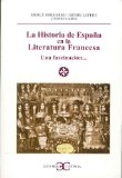 LA HISTORIA DE ESPAÑA EN LA LITERATURA FRANCESA: UNA FASCINACION