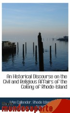 Portada de AN HISTORICAL DISCOURSE ON THE CIVIL AND RELIGIOUS AFFAIRS OF THE COLONY OF RHODE-ISLAND