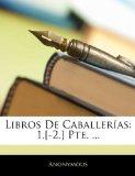 Portada de LIBROS DE CABALLERAS: 1.[-2.] PTE. ...