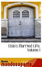 Portada de ELSIE`S MARRIED LIFE, VOLUME I