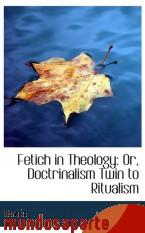 Portada de FETICH IN THEOLOGY: OR, DOCTRINALISM TWIN TO RITUALISM