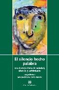 Portada de EL SILENCIO HECHO PALABRA: UNA HISTORIA LLENA DE SOLEDAD, SILENCIO Y SUFRIMIENTO