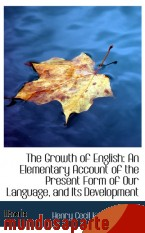 Portada de THE GROWTH OF ENGLISH: AN ELEMENTARY ACCOUNT OF THE PRESENT FORM OF OUR LANGUAGE, AND ITS DEVELOPMEN