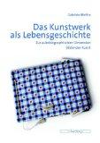 Portada de DAS KUNSTWERK ALS LEBENSGESCHICHTE. ZUR AUTOBIOGRAPHISCHEN DIMENSION BILDENDER KUNST