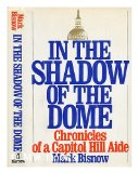 Portada de IN THE SHADOW OF THE DOME : CHRONICLES OF A CAPITOL HILL AIDE / MARK BISNOW