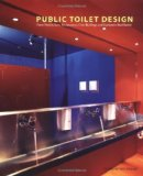 Portada de PUBLIC TOILET DESIGN: FROM HOTELS, BARS, RESTAURANTS, CIVIC BUILDINGS AND BUSINESSES WORLDWIDE (TRENDS IN ARCHITECTURE)