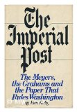 Portada de THE IMPERIAL POST - THE MEYERS, THE GRAHAMS AND THE PAPER THAT RULES WASHINGTON