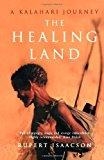 Portada de THE HEALING LAND: A KALAHARI JOURNEY BY RUPERT ISAACSON (2008-07-01)