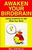 Portada de AWAKEN YOUR BIRDBRAIN: USING CREATIVITY TO GET WHAT YOU WANT BY BILL COSTELLO (1999-02-06)