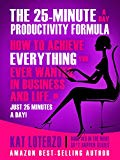 Portada de THE 25-MINUTE A DAY PRODUCTIVITY FORMULA: HOW TO ACHIEVE EVERYTHING YOU EVER WANTED, IN BUSINESS AND LIFE, IN 25 MINUTES A DAY! (MAKE SH*T HAPPEN BOOK 5) (ENGLISH EDITION)