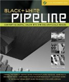 Portada de BLACK & WHITE PIPELINE: CONVERTING DIGITAL COLOR INTO STRIKING GRAYSCALE IMAGES (A LARK PHOTOGRAPHY BOOK) BY DILLARD, TED (2009) PAPERBACK