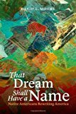 Portada de THAT DREAM SHALL HAVE A NAME: NATIVE AMERICANS REWRITING AMERICA BY MOORE, DAVID L. (2014) PAPERBACK