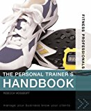 Portada de THE PERSONAL TRAINER'S HANDBOOK: MANAGE YOUR BUSINESS, KNOW YOUR CLIENTS (FITNESS PROFESSIONALS) BY REBECCA WEISSBORT (2006-04-01)