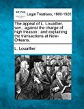 Portada de THE APPEAL OF L. LOUAILLIER, SEN., AGAINST THE CHARGE OF HIGH TREASON: AND EXPLAINING THE TRANSACTIONS AT NEW-ORLEANS. BY L. LOUAILLIER (2010-12-23)