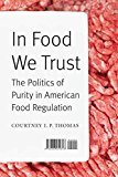 Portada de IN FOOD WE TRUST: THE POLITICS OF PURITY IN AMERICAN FOOD REGULATION (AT TABLE) BY COURTNEY I. P. THOMAS (2014-11-01)