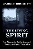 Portada de THE LIVING SPIRIT: ONE WOMAN'S BATTLE AMONGST GHOSTS, SPIRITS AND THE LIVING BY CAROLE BROMLEY (2013-01-14)