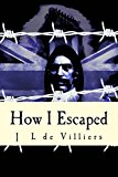 Portada de HOW I ESCAPED: THE STORY OF A NOTEWORTHY ESCAPE BY A BOER OUT OF BRITISH INDIA BY J L DE VILLIERS (2013-10-03)