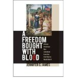 Portada de [(A FREEDOM BOUGHT WITH BLOOD: AFRICAN AMERICAN WAR LITERATURE FROM THE CIVIL WAR TO WORLD WAR II)] [AUTHOR: JENNIFER C. JAMES] PUBLISHED ON (SEPTEMBER, 2007)