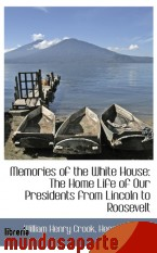 Portada de MEMORIES OF THE WHITE HOUSE: THE HOME LIFE OF OUR PRESIDENTS FROM LINCOLN TO ROOSEVELT