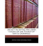 Portada de AN ACT TO SETTLE THE LAND CLAIMS OF THE PUEBLO OF SANTO DOMINGO. (PAPERBACK) - COMMON