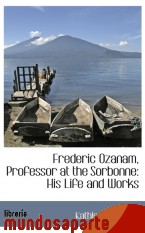 Portada de FREDERIC OZANAM, PROFESSOR AT THE SORBONNE: HIS LIFE AND WORKS