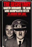 Portada de THE SECRETARY : MARTIN BORMANN, THE MAN WHO MANIPULATED HITLER / JOCHEN VON LANG, WITH THE ASSISTANCE OF CLAUS SIBYLL ; TRANSLATED FROM THE GERMAN BY CHRISTA ARMSTRONG AND PETER WHITE - [UNIFORM TITLE: SEKRETAR. ENGLISH]