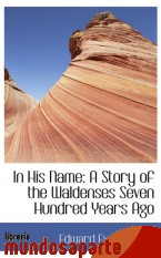 Portada de IN HIS NAME: A STORY OF THE WALDENSES SEVEN HUNDRED YEARS AGO