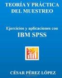 Portada de TEORIA Y PRACTICA DEL MUESTREO. EJERCICIOS Y APLICACIONES CON IBM SPSS
