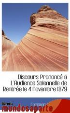 Portada de DISCOURS PRONONCÉ A L`AUDIENCE SOLENNELLE DE RENTRÉE LE 4 NOVEMBRE 1879