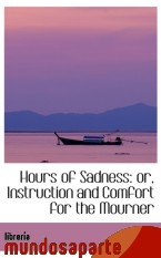 Portada de HOURS OF SADNESS: OR, INSTRUCTION AND COMFORT FOR THE MOURNER
