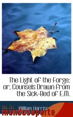 Portada de THE LIGHT OF THE FORGE; OR, COUNSELS DRAWN FROM THE SICK-BED OF E.M