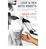 Portada de [( LOVE AND SEX WITH ROBOTS: THE EVOLUTION OF HUMAN-ROBOT RELATIONSHIPS )] [BY: DAVID LEVY] [APR-2009]