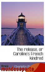 Portada de THE RELEASE, OR CAROLINE`S FRENCH KINDRED