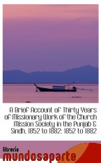 Portada de A BRIEF ACCOUNT OF THIRTY YEARS OF MISSIONARY WORK OF THE CHURCH MISSION SOCIETY IN THE PUNJAB & SIN