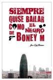 SIEMPRE QUISE BAILAR COMO EL NEGRO DE BONEY M