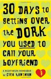 Portada de 30 DAYS TO GETTING OVER THE DORK YOU USED TO CALL YOUR BOYFRIEND: A HEARTBREAK HANDBOOK BY CLEA HANTMAN (8-JAN-2008) PAPERBACK