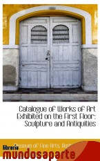 Portada de CATALOGUE OF WORKS OF ART EXHIBITED ON THE FIRST FLOOR: SCULPTURE AND ANTIQUITIES