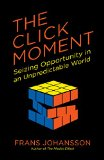 Portada de THE CLICK MOMENT: SEIZING OPPORTUNITY IN AN UNPREDICTABLE WORLD BY FRANS JOHANSSON (31-MAR-2015) PAPERBACK