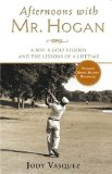 Portada de AFTERNOONS WITH MR. HOGAN: A BOY, A GOLF LEGEND, AND THE LESSONS OF A LIFETIME BY JODY VASQUEZ (2004) HARDCOVER