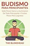 Portada de BUDISMO PARA PRINCIPIANTES/ SIETE PASOS HACIA LA ILUMINACI??N DE TODO PRINCIPIANTE. (SPANISH EDITION) BY THE BLOKEHEAD (2016-01-21)