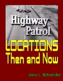Portada de HIGHWAY PATROL LOCATIONS THEN AND NOW BY JERRY L SCHNEIDER (28-AUG-2014) PAPERBACK