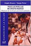 Portada de TRAS LAS HUELLAS DE CRISTO MÉDICO (HUMANIZAR LA SALUD) DE ANGELO BRUSCO (3 ABR 2001) TAPA BLANDA