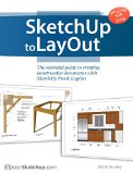 Portada de SKETCHUP TO LAYOUT: THE ESSENTIAL GUIDE TO CREATING CONSTRUCTION DOCUMENTS WITH SKETCHUP PRO & LAYOUT