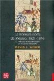 Portada de FRONTERA NORTE DE MÉXICO, 1821-1846 (HISTORIA)